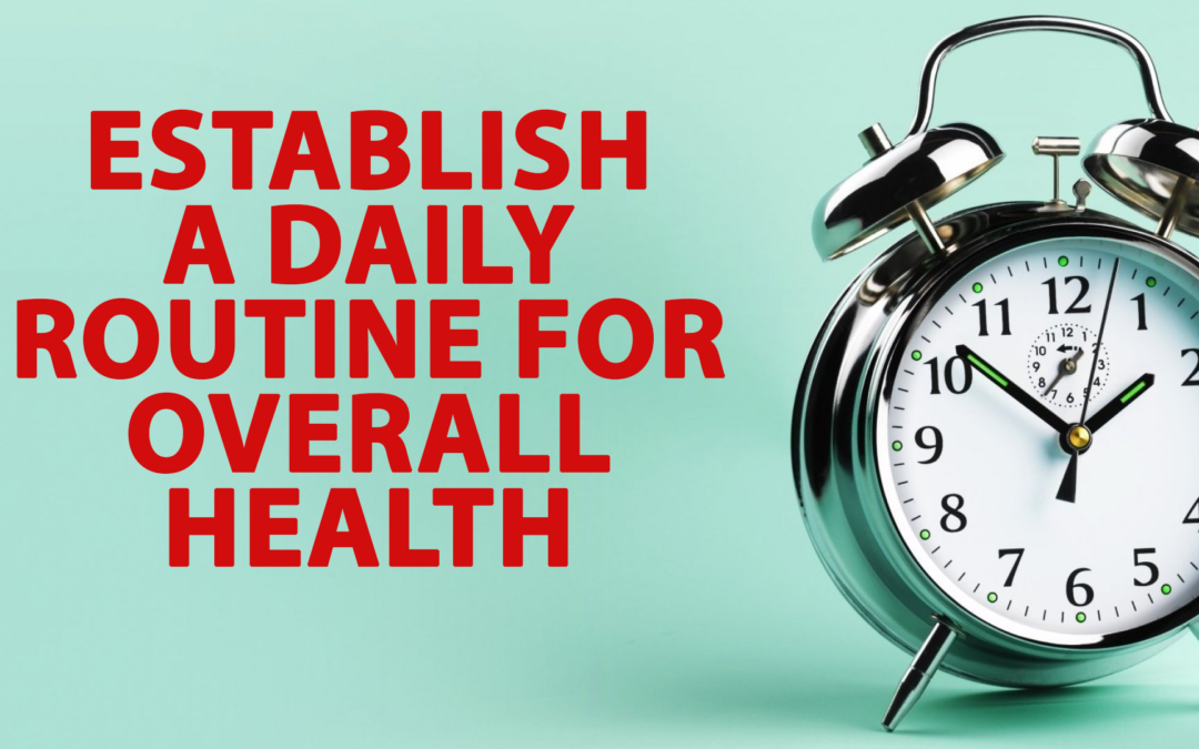 Establish A Daily Routine for Overall Health