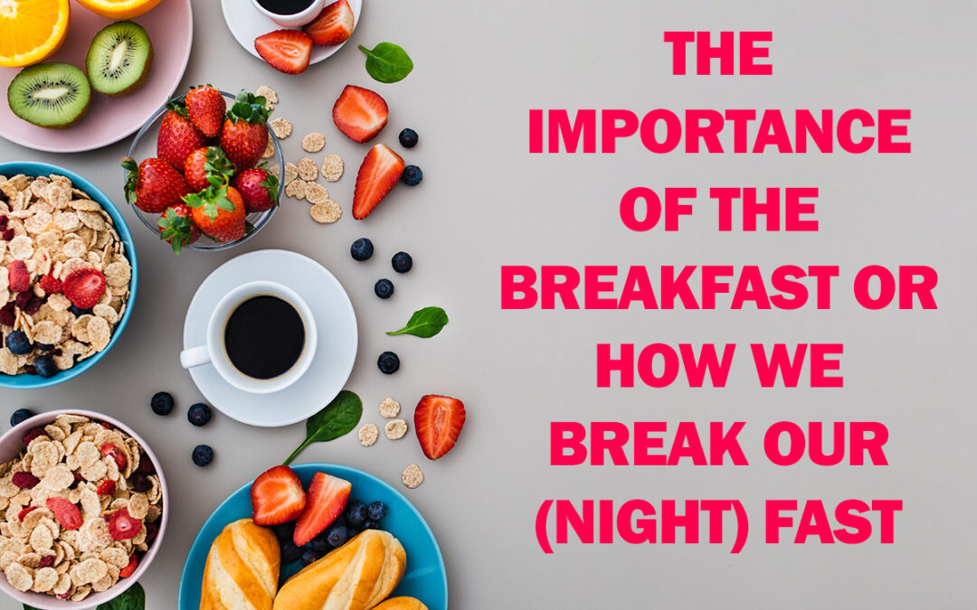 The importance of the breakfast or how we break our (night) fast