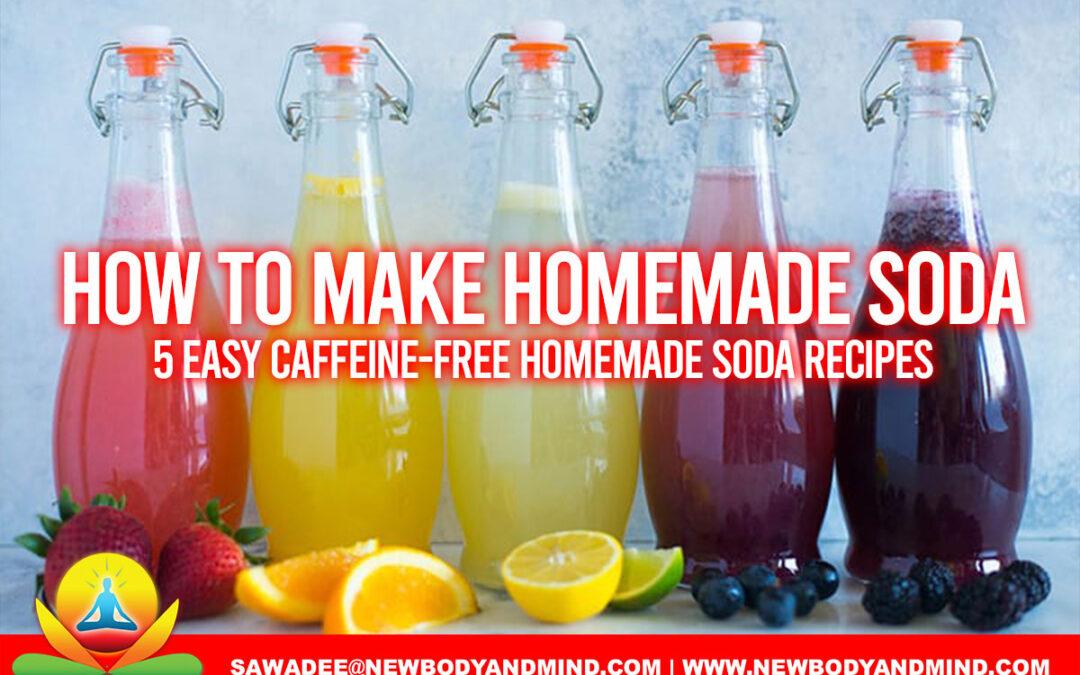 How to Make Homemade Soda + 5 Easy Caffeine-Free Homemade Soda Recipes